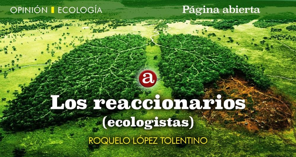 Los reaccionarios ecologistas